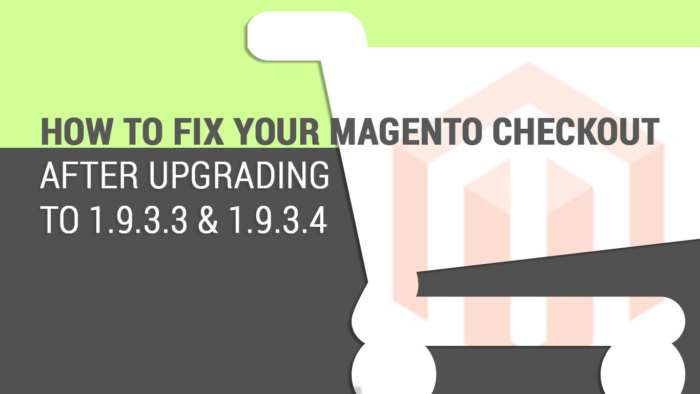 How to fix Magento 1.x checkout after upgrading to 1.9.3.3 or 1.9.3.4