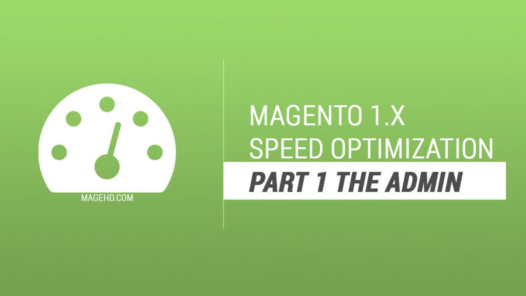 Magento 1.x speed optimization tutorial series